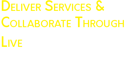 Deliver Services & Collaborate Through Live Video